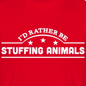 id rather be stuffing animals banner cop t-shirt - Men's T-Shirt