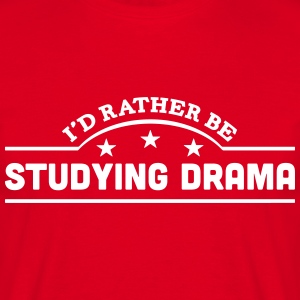 id rather be studying drama banner t-shirt - Men's T-Shirt