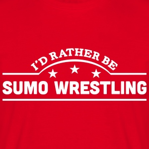 id rather be sumo wrestling banner t-shirt - Men's T-Shirt