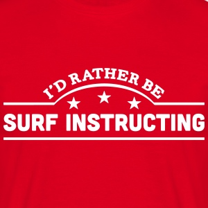 id rather be surf instructing banner cop t-shirt - Men's T-Shirt