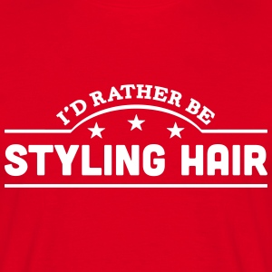 id rather be styling hair banner t-shirt - Men's T-Shirt