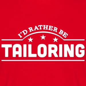 id rather be tailoring banner t-shirt - Men's T-Shirt