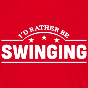 id rather be swinging banner t-shirt - Men's T-Shirt