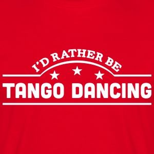 id rather be tango dancing banner t-shirt - Men's T-Shirt