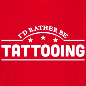 id rather be tattooing banner t-shirt - Men's T-Shirt