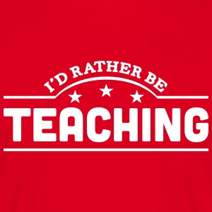 id rather be teaching banner t-shirt - Men's T-Shirt