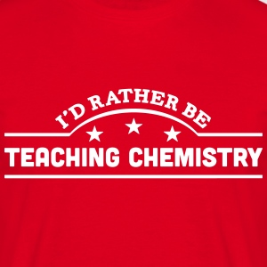 id rather be teaching chemistry banner c t-shirt - Men's T-Shirt