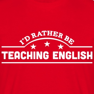 id rather be teaching english banner cop t-shirt - Men's T-Shirt