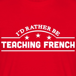 id rather be teaching french banner t-shirt - Men's T-Shirt