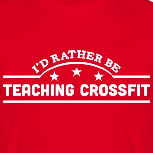 id rather be teaching crossfit banner co t-shirt - Men's T-Shirt