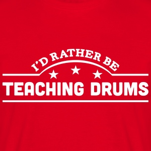 id rather be teaching drums banner t-shirt - Men's T-Shirt