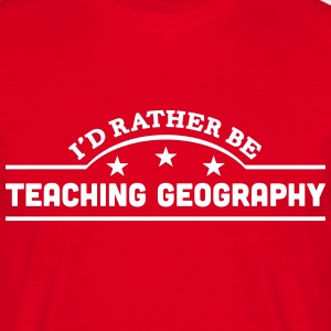id rather be teaching geography banner c t-shirt - Men's T-Shirt