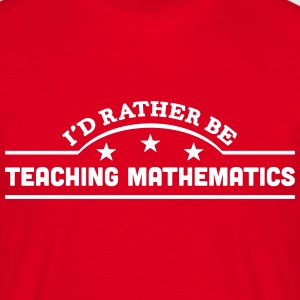 id rather be teaching mathematics banner t-shirt - Men's T-Shirt