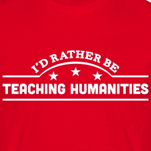 id rather be teaching humanities banner  t-shirt - Men's T-Shirt
