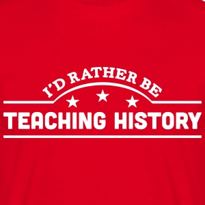 id rather be teaching history banner cop t-shirt - Men's T-Shirt