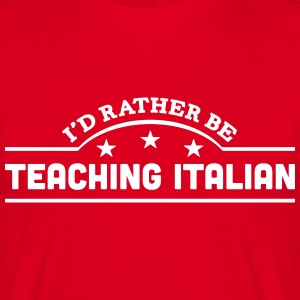 id rather be teaching italian banner cop t-shirt - Men's T-Shirt