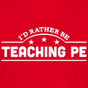 id rather be teaching pe banner t-shirt - Men's T-Shirt