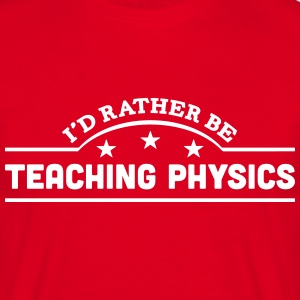 id rather be teaching physics banner cop t-shirt - Men's T-Shirt