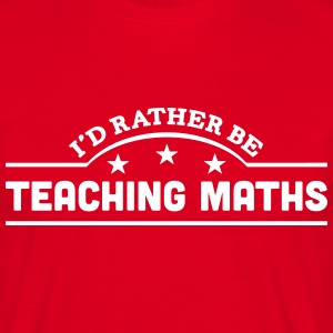 id rather be teaching maths banner t-shirt - Men's T-Shirt