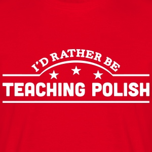 id rather be teaching polish banner t-shirt - Men's T-Shirt
