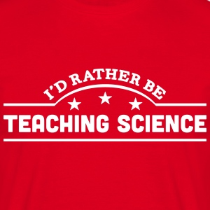 id rather be teaching science banner cop t-shirt - Men's T-Shirt
