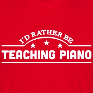 id rather be teaching piano banner t-shirt - Men's T-Shirt