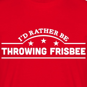 id rather be throwing frisbee banner cop t-shirt - Men's T-Shirt