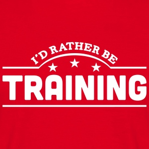 id rather be training banner t-shirt - Men's T-Shirt