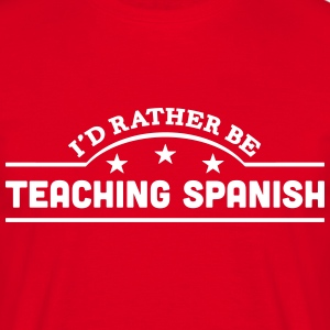 id rather be teaching spanish banner cop t-shirt - Men's T-Shirt