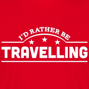 id rather be travelling banner t-shirt - Men's T-Shirt
