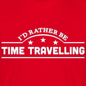 id rather be time travelling banner t-shirt - Men's T-Shirt