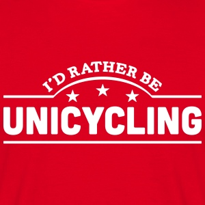 id rather be unicycling banner t-shirt - Men's T-Shirt