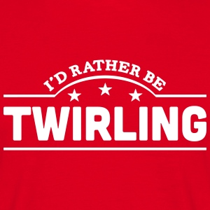 id rather be twirling banner t-shirt - Men's T-Shirt