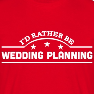 id rather be wedding planning banner cop t-shirt - Men's T-Shirt