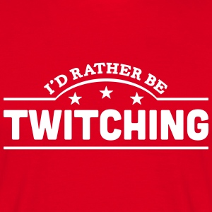 id rather be twitching banner t-shirt - Men's T-Shirt