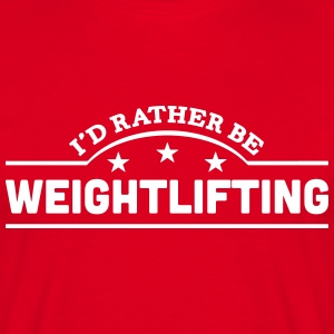 id rather be weightlifting banner t-shirt - Men's T-Shirt