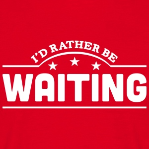 id rather be waiting banner t-shirt - Men's T-Shirt