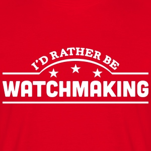id rather be watchmaking banner t-shirt - Men's T-Shirt