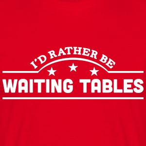 id rather be waiting tables banner t-shirt - Men's T-Shirt