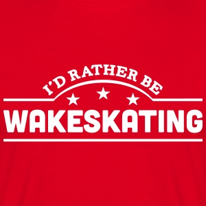 id rather be wakeskating banner t-shirt - Men's T-Shirt