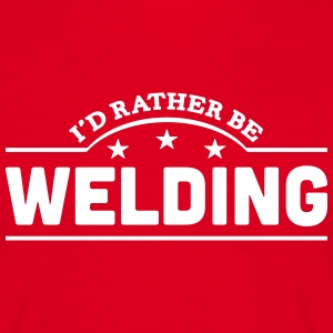 id rather be welding banner t-shirt - Men's T-Shirt