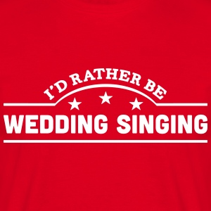 id rather be wedding singing banner t-shirt - Men's T-Shirt