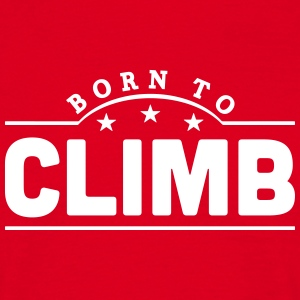 born to climb banner t-shirt - Men's T-Shirt