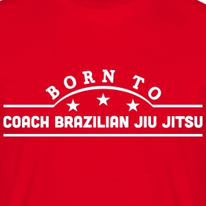 born to coach brazilian jiu jitsu banner t-shirt - Men's T-Shirt