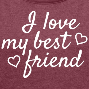 I love my best friend T-Shirts - Frauen T-Shirt mit gerollten Ärmeln