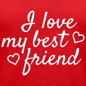 I love my best friend Tops - Women's Premium Tank Top