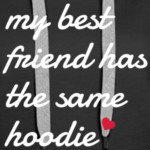 My best friend has the same hoodie mon meilleur ami a le même chandail à capuchon Sweat-shirts - Sweat-shirt à capuche Premium pour femmes