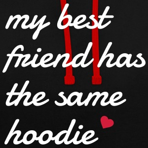 My best friend has the same hoodie Pullover & Hoodies - Kontrast-Hoodie