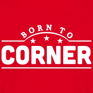 born to corner banner t-shirt - Men's T-Shirt