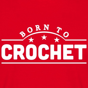 born to crochet banner t-shirt - Men's T-Shirt